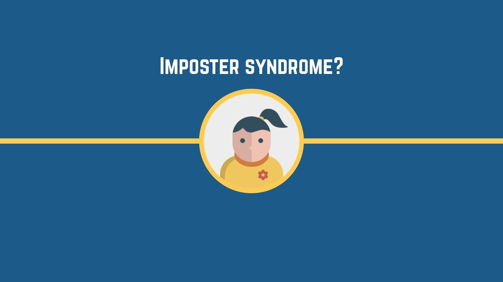 Imposter syndrome?
