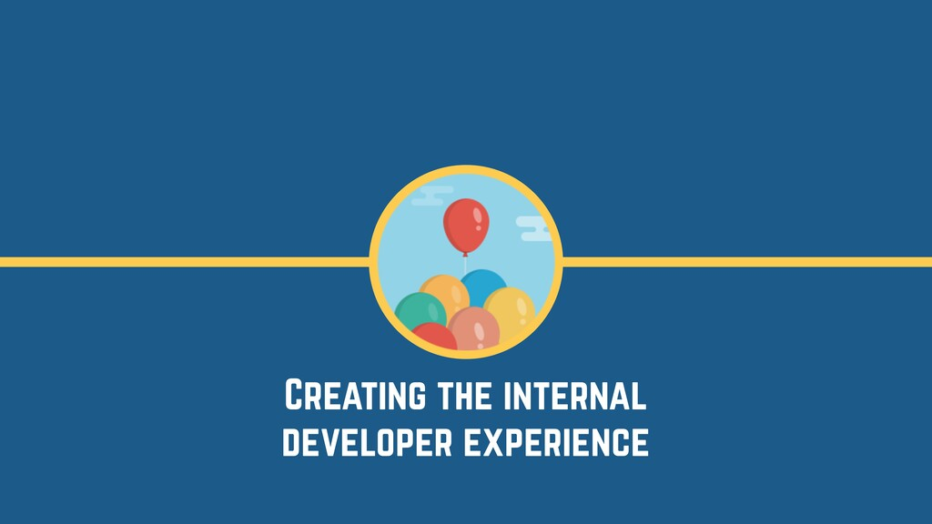 Creating the internal developer experience