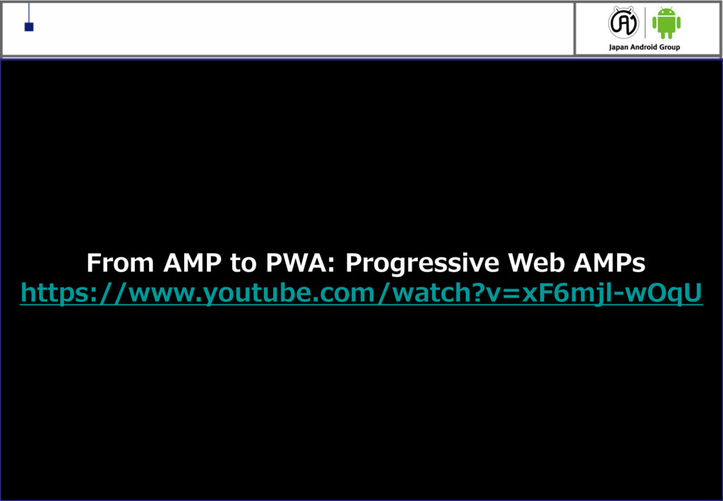 7 From AMP to PWA: Progressive Web AMPs https:/...