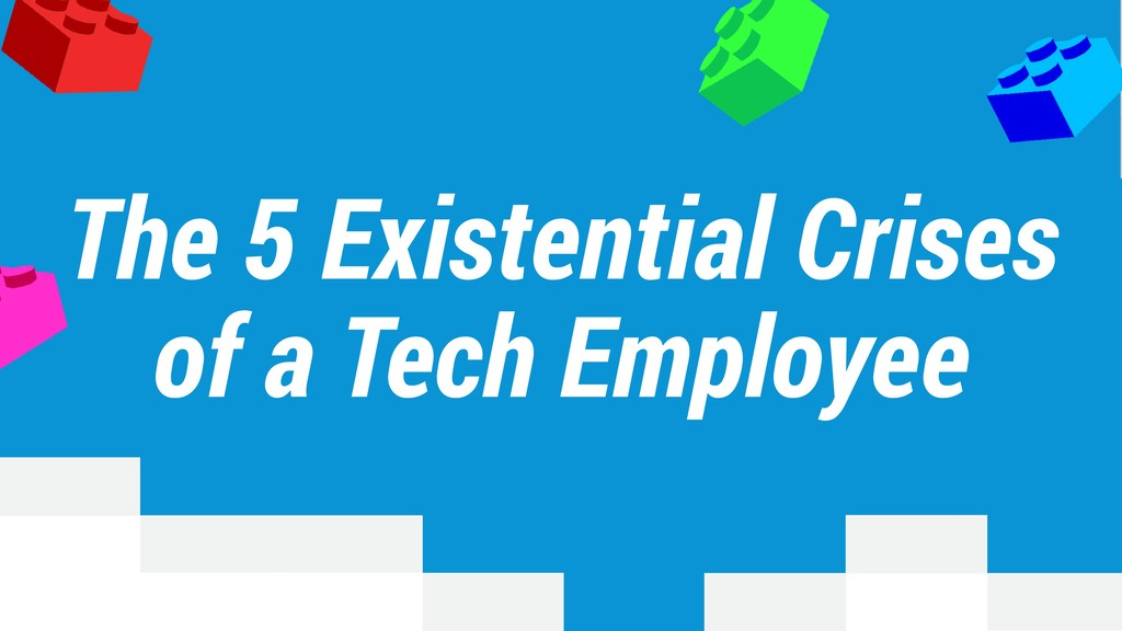 The 5 Existential Crises of a Tech Employee