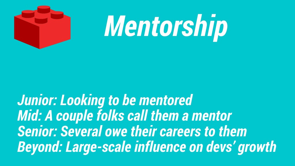 Mentorship Junior: Looking to be mentored Mid: ...
