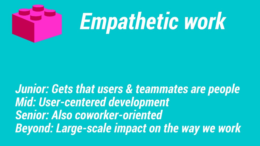 Empathetic work Junior: Gets that users & teamm...