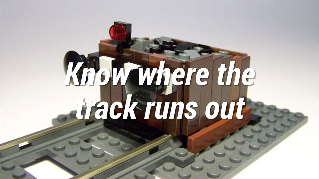 Know where the track runs out