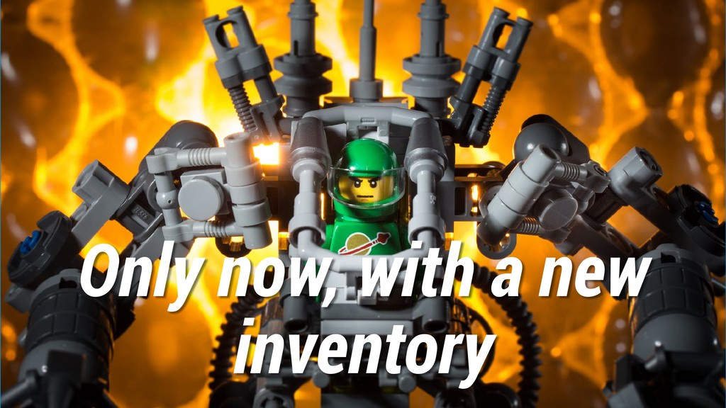 Only now, with a new inventory