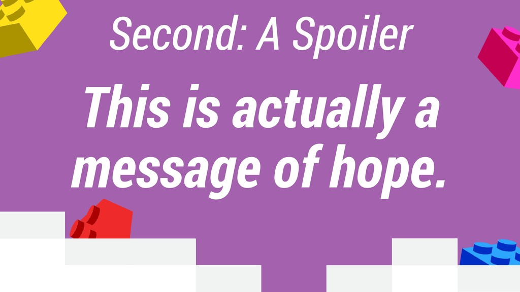 Second: A Spoiler This is actually a message of...