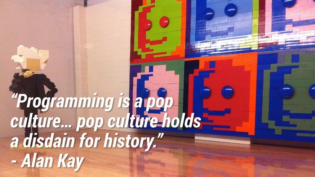 """Programming is a pop culture… pop culture hold..."