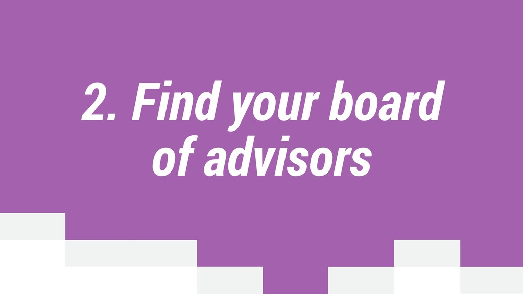 2. Find your board of advisors