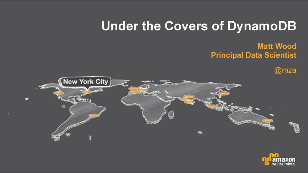 Under the Covers of DynamoDB Matt Wood Principa...