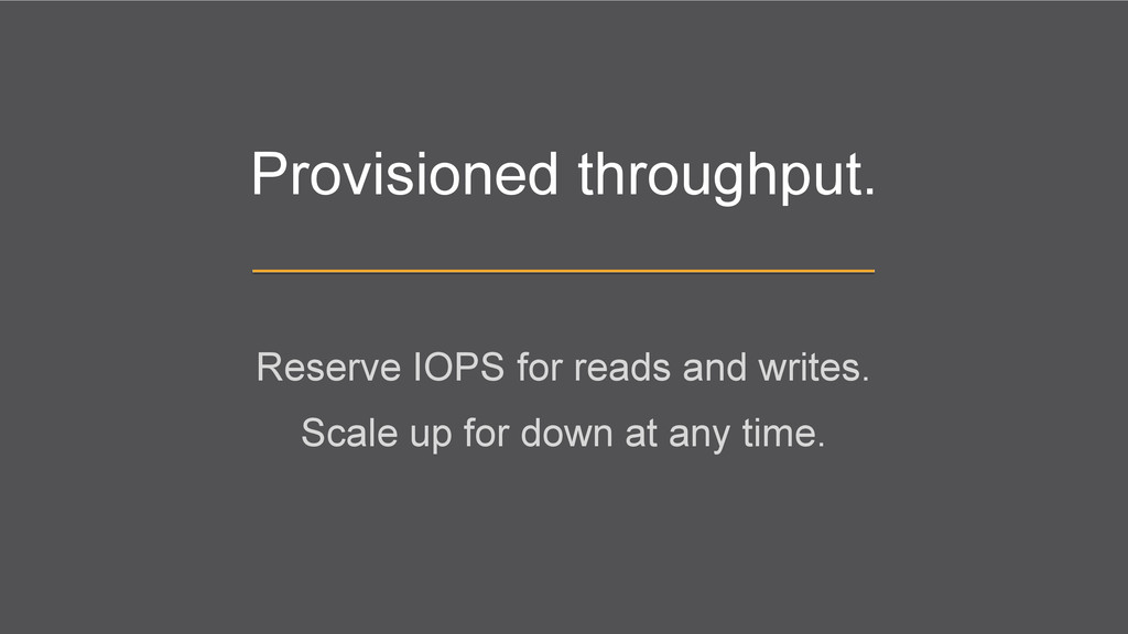 Provisioned throughput. Reserve IOPS for reads ...