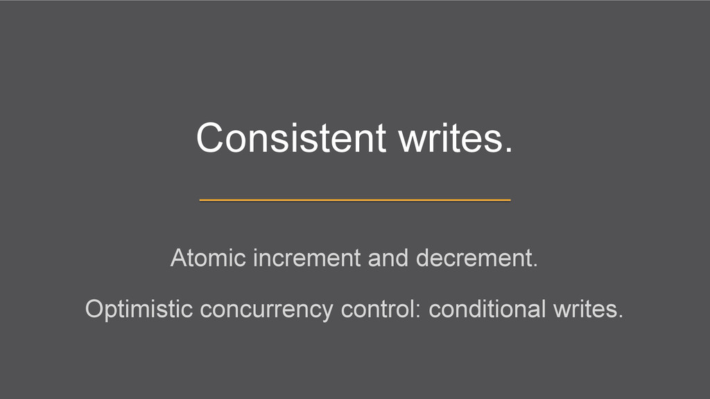 Consistent writes. Atomic increment and decreme...