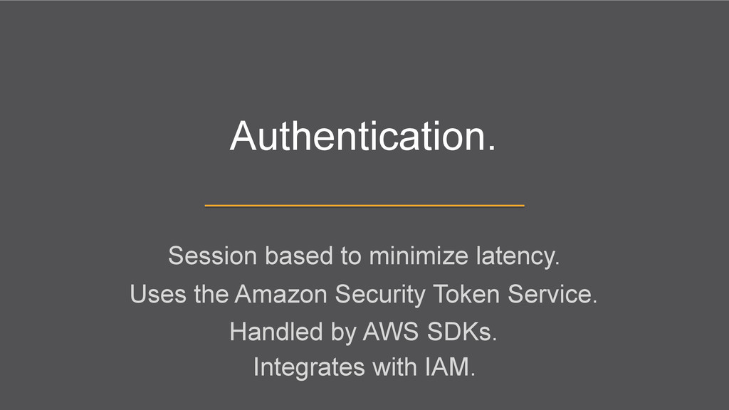 Authentication. Session based to minimize laten...
