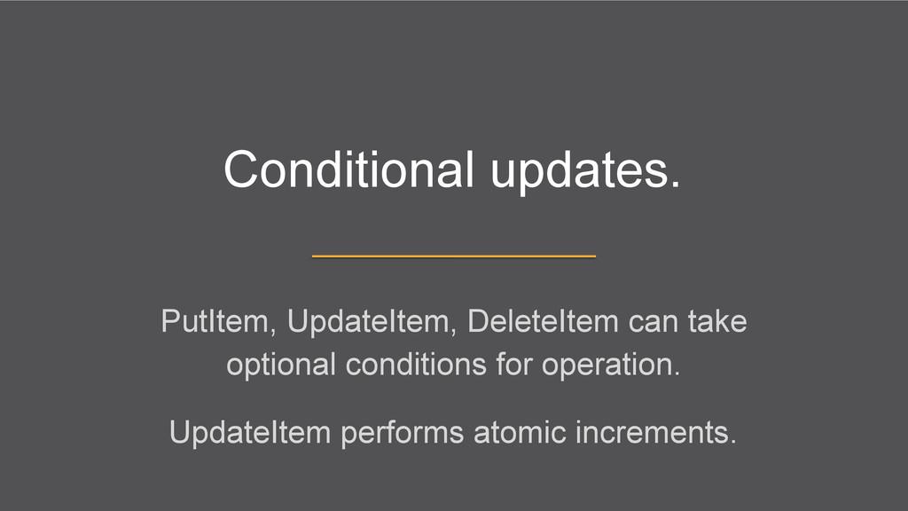 Conditional updates. PutItem, UpdateItem, Delet...