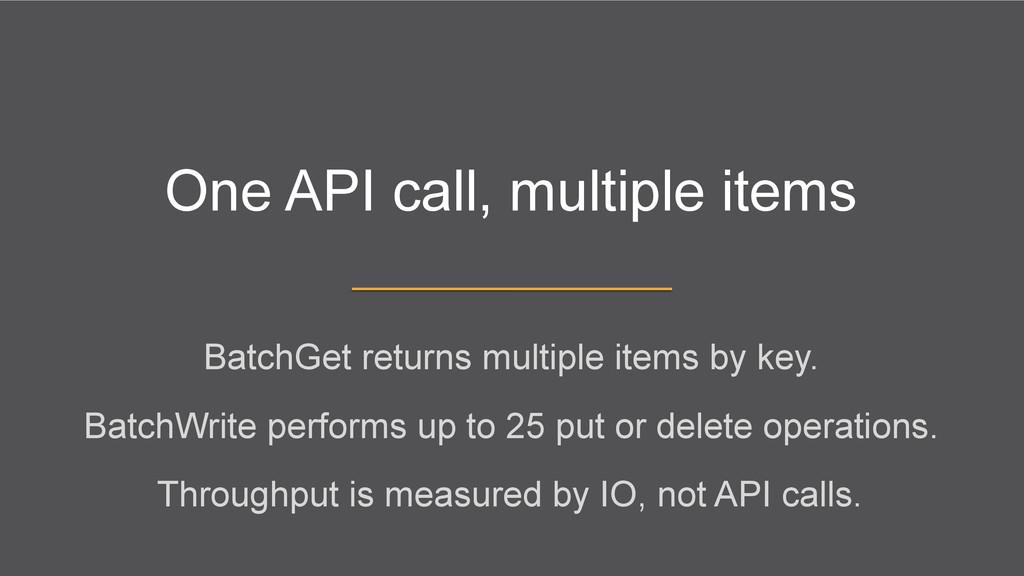 One API call, multiple items BatchGet returns m...