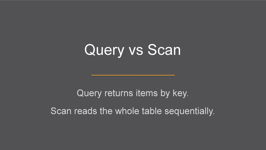 Query vs Scan Query returns items by key. Scan ...