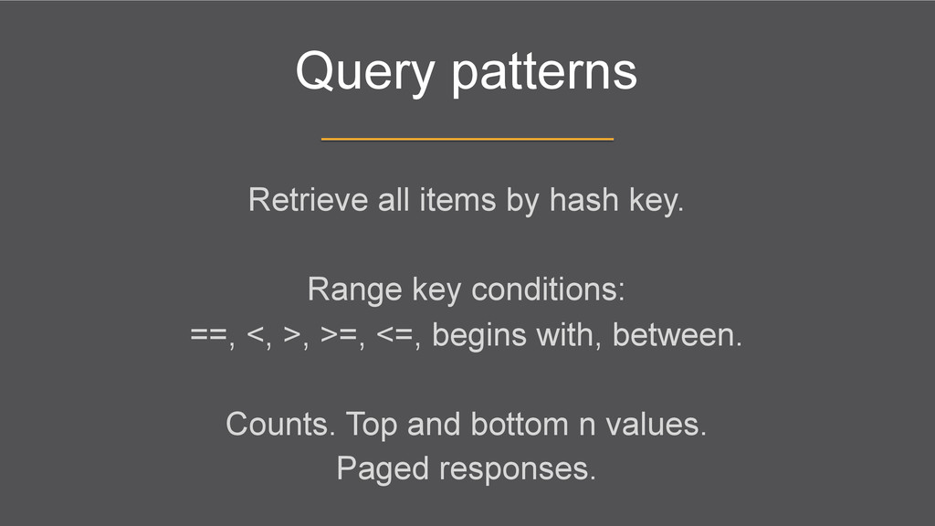 Query patterns Retrieve all items by hash key. ...