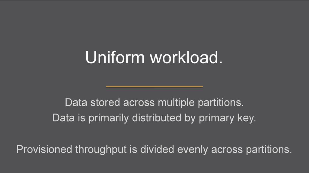 Uniform workload. Data stored across multiple p...