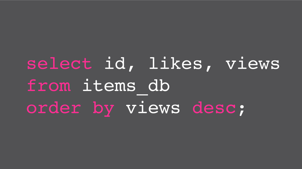 select id, likes, views from items_db order by ...