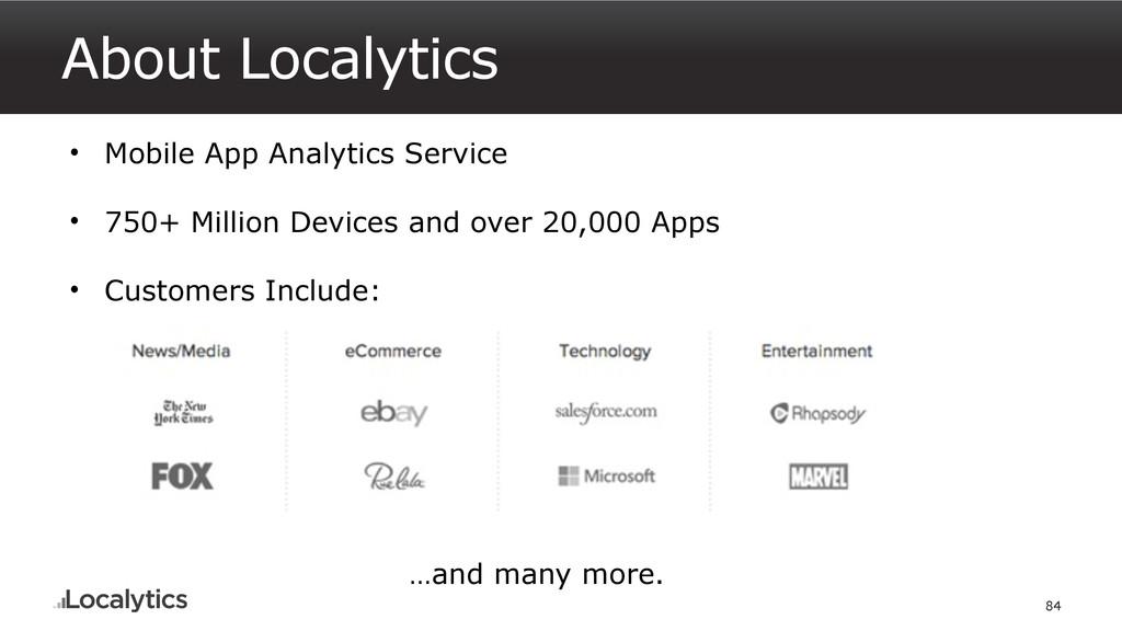 About Localytics 84 • Mobile App Analytics Serv...