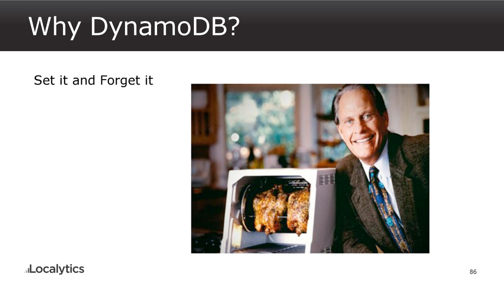 Why DynamoDB? 86 Set it and Forget it