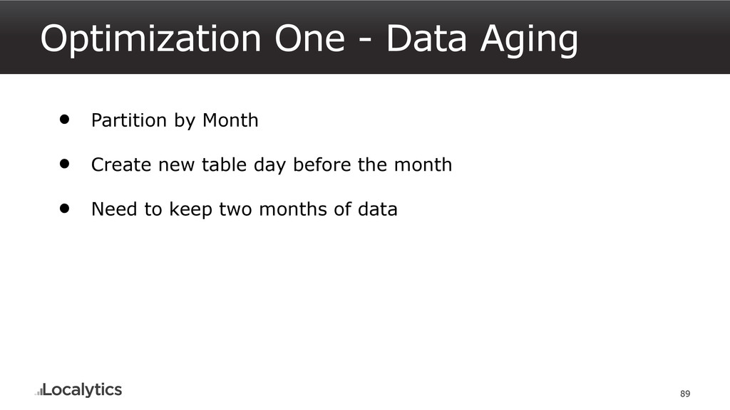 Optimization One - Data Aging 89 • Partition by...