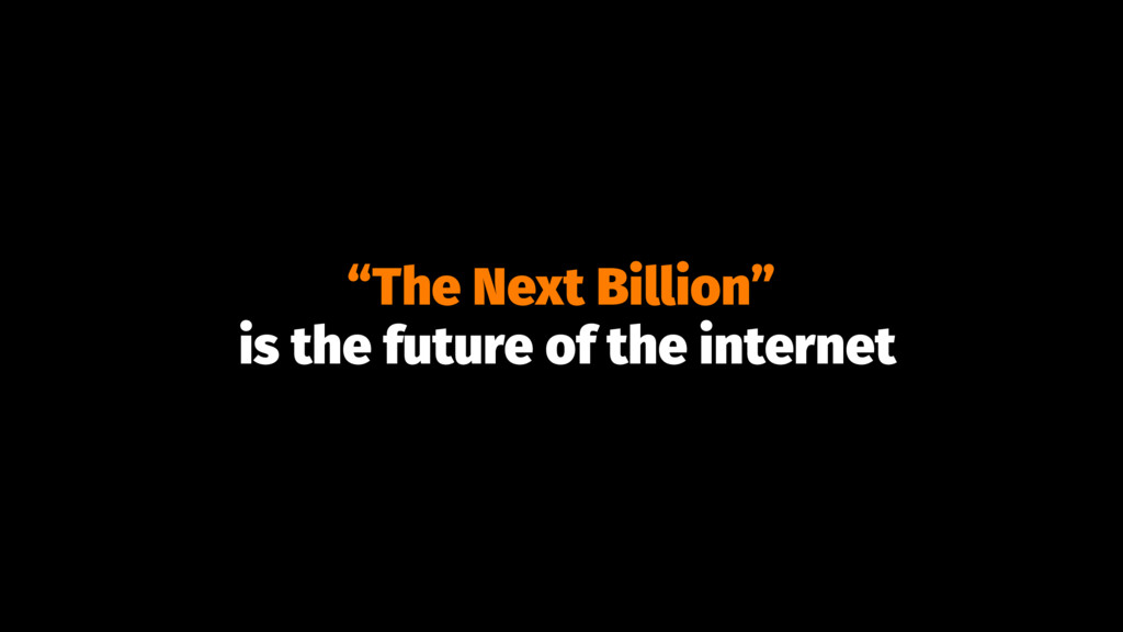 """The Next Billion"" is the future of the internet"