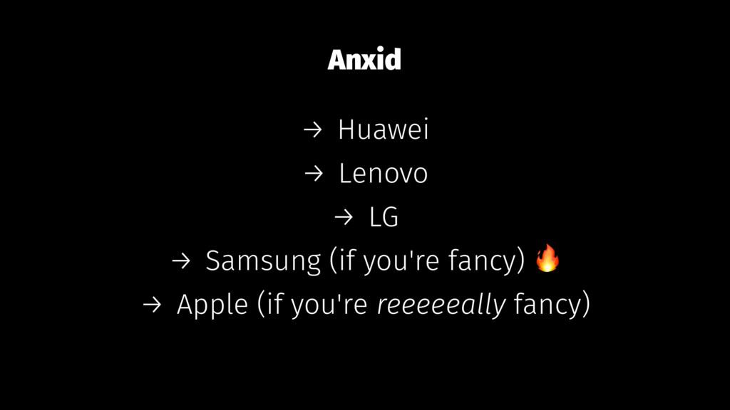 Anxid → Huawei → Lenovo → LG → Samsung (if you'...