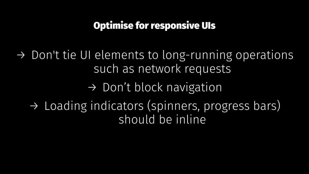Optimise for responsive UIs → Don't tie UI elem...