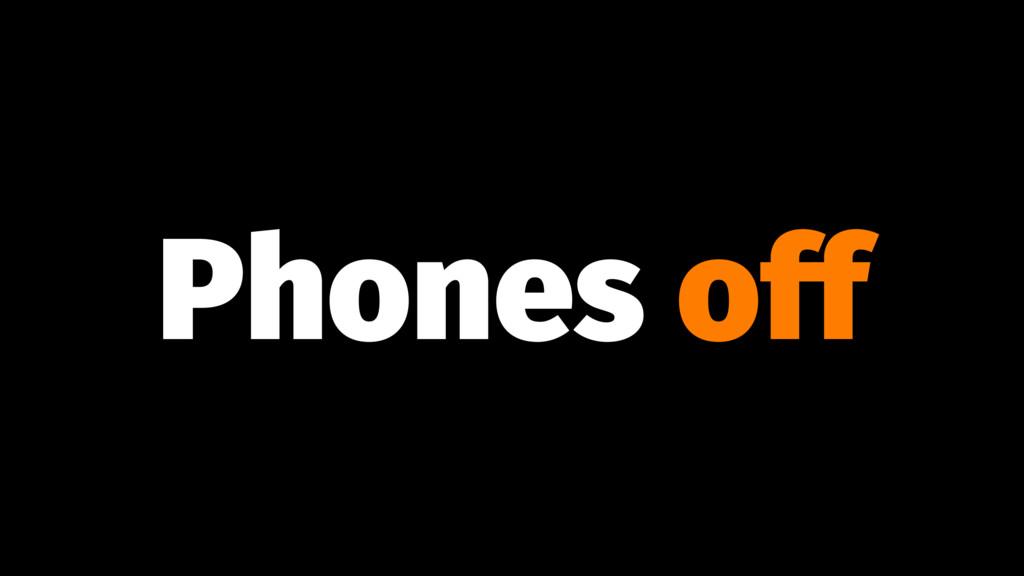 Phones off