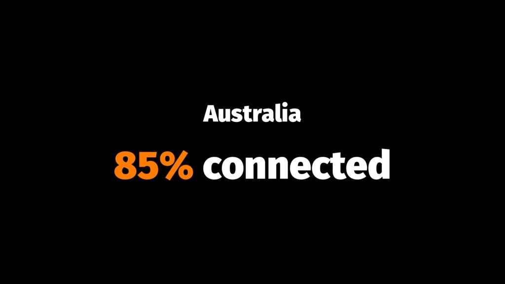 Australia 85% connected