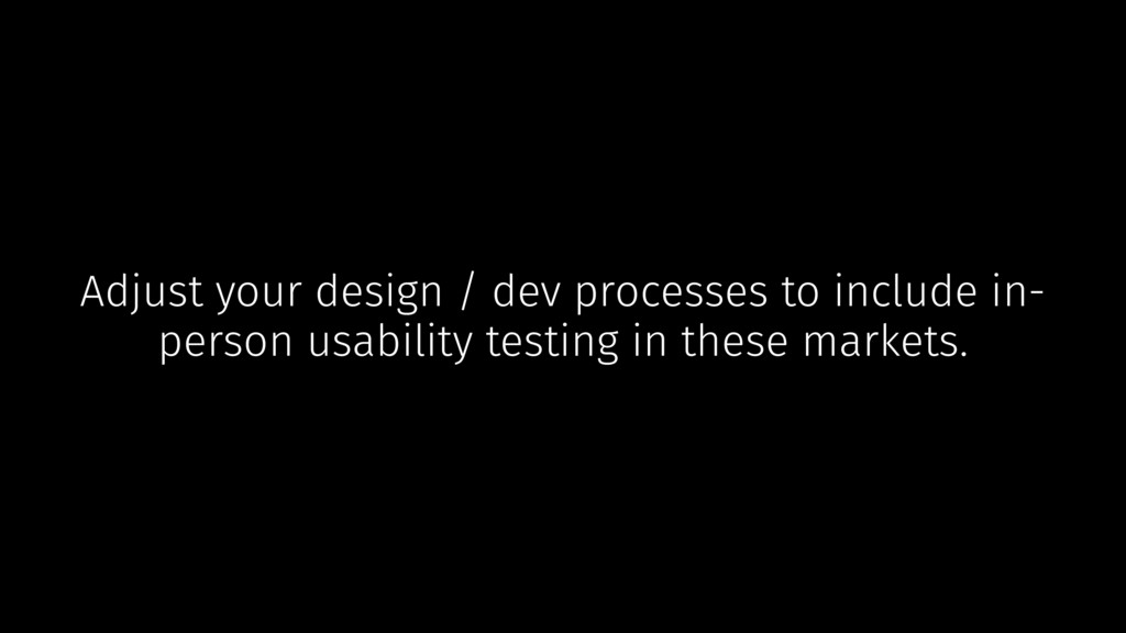 Adjust your design / dev processes to include i...