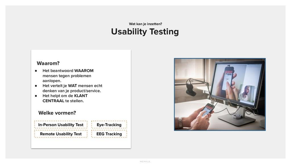 Wat kan je inzetten? Usability Testing ● Het be...