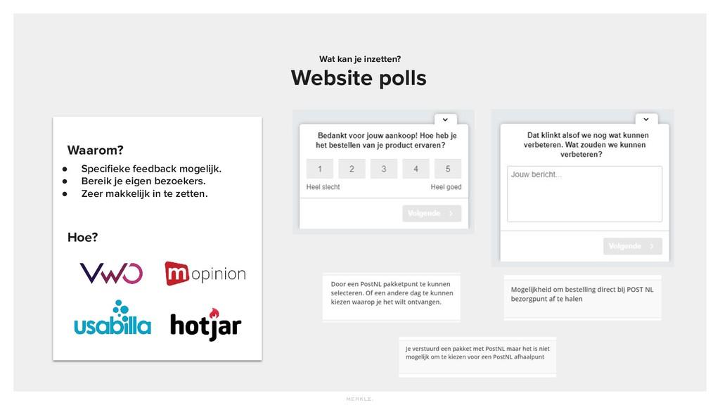 Wat kan je inzetten? Website polls ● Specifieke ...