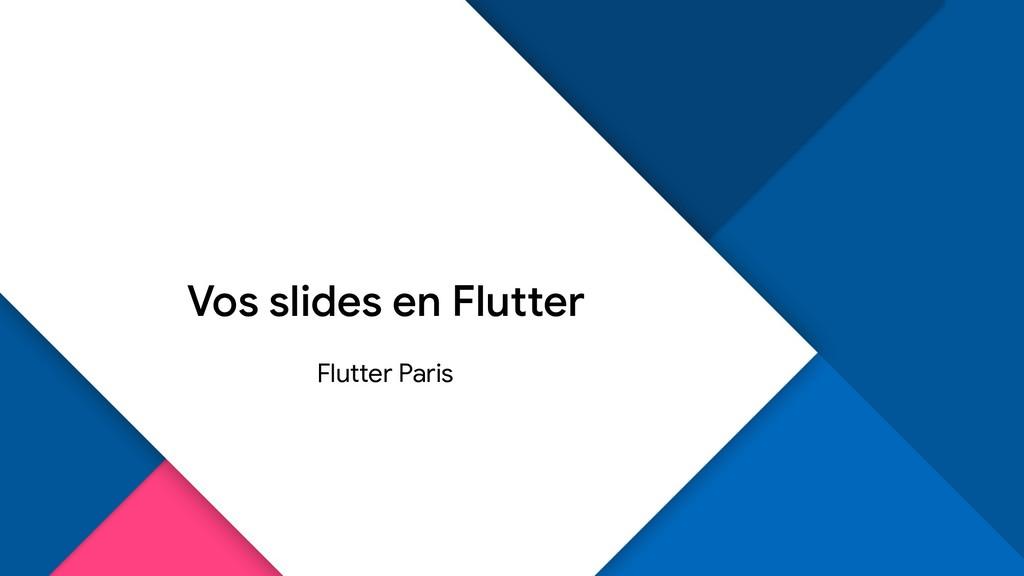 Vos slides en Flutter Flutter Paris
