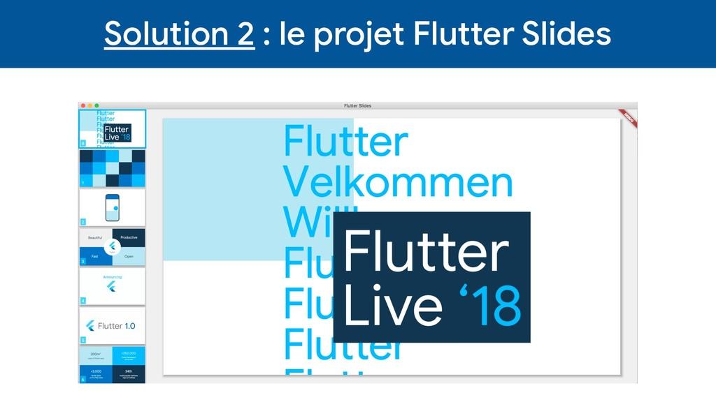 Solution 2 : le projet Flutter Slides