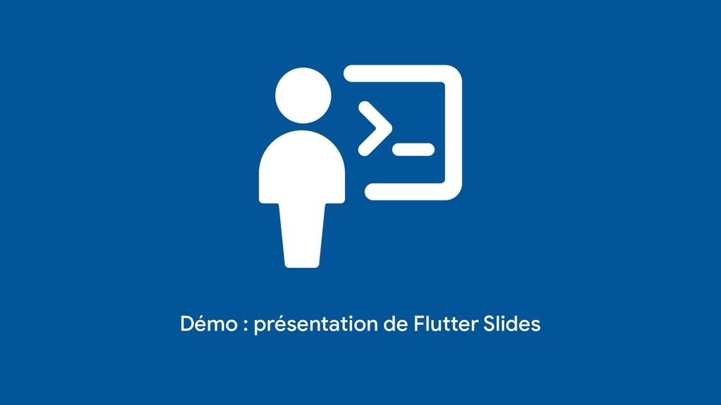 Démo : présentation de Flutter Slides