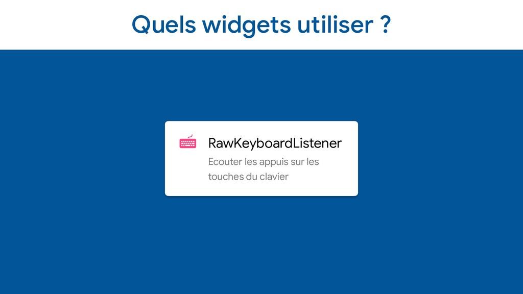Quels widgets utiliser ? RawKeyboardListener  E...