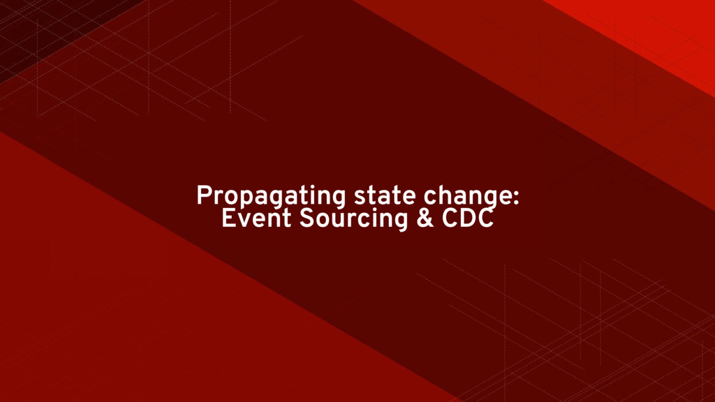 Propagating state change: Event Sourcing & CDC