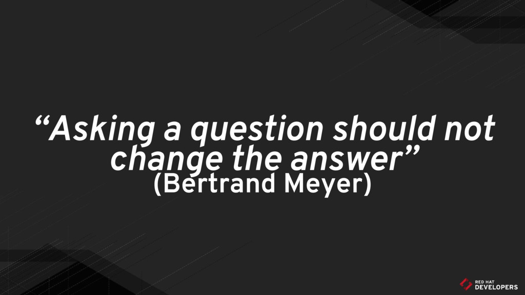 """Asking a question should not change the answer..."