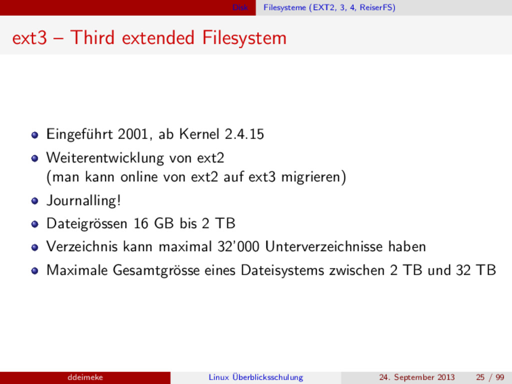 Disk Filesysteme (EXT2, 3, 4, ReiserFS) ext3 – ...