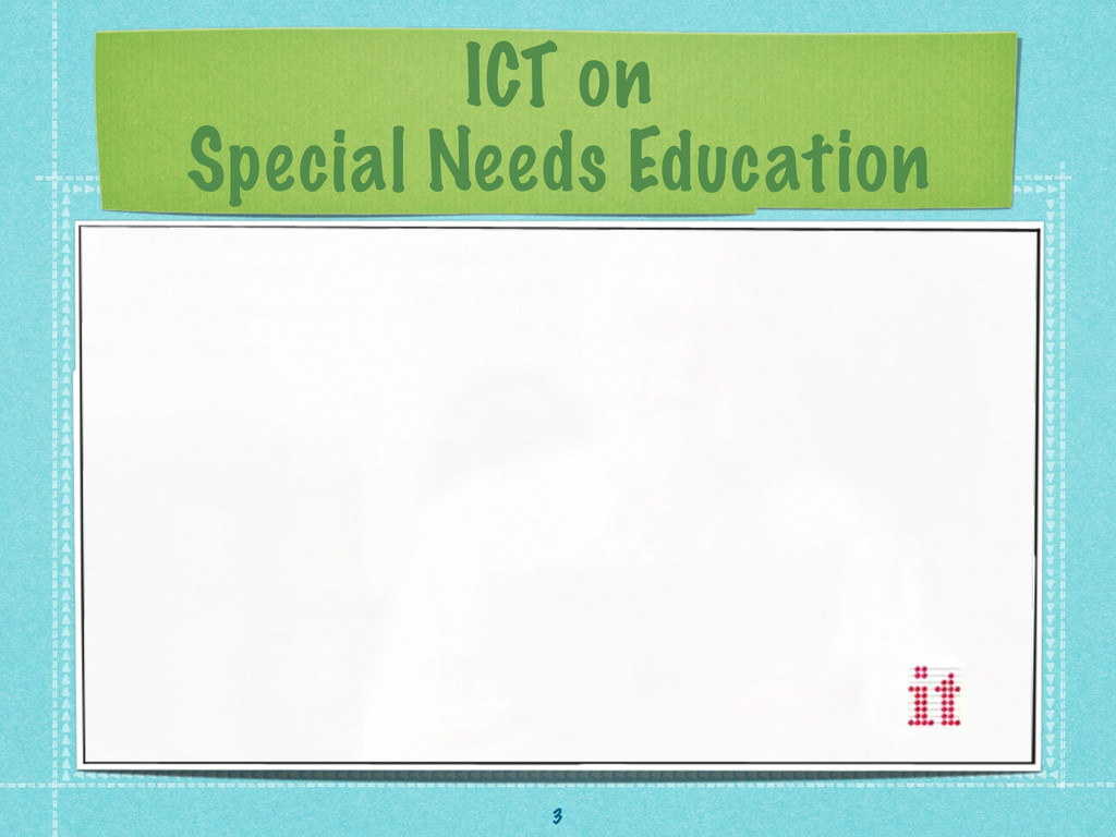 ICT on Special Needs Education 3