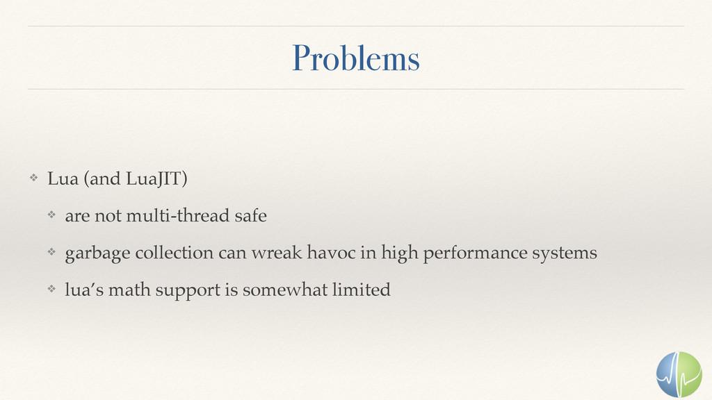 Problems ❖ Lua (and LuaJIT) ❖ are not multi-thr...