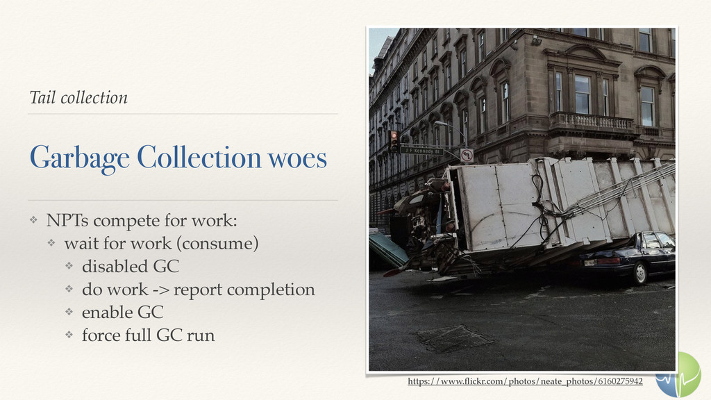 Tail collection Garbage Collection woes ❖ NPTs ...