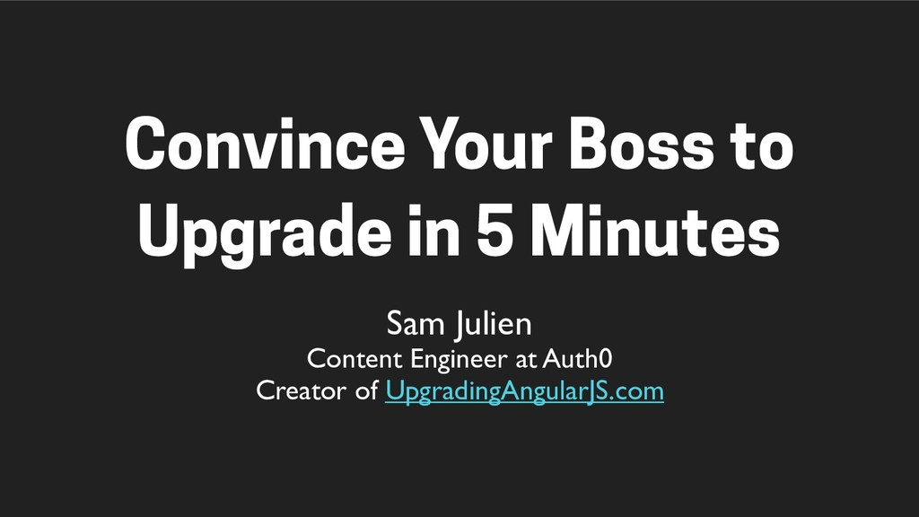 Convince Your Boss to Upgrade in 5 Minutes Sam ...