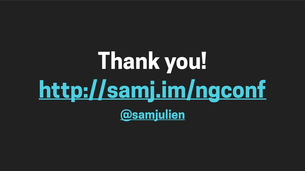 Thank you! http://samj.im/ngconf @samjulien