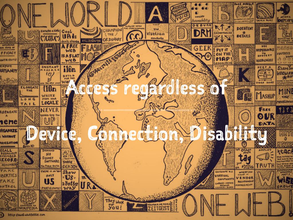 Access regardless of Device, Connection, Disabi...