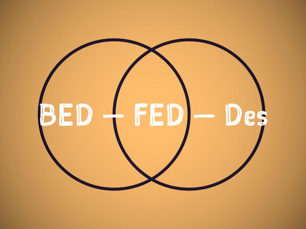 BED — FED — Des