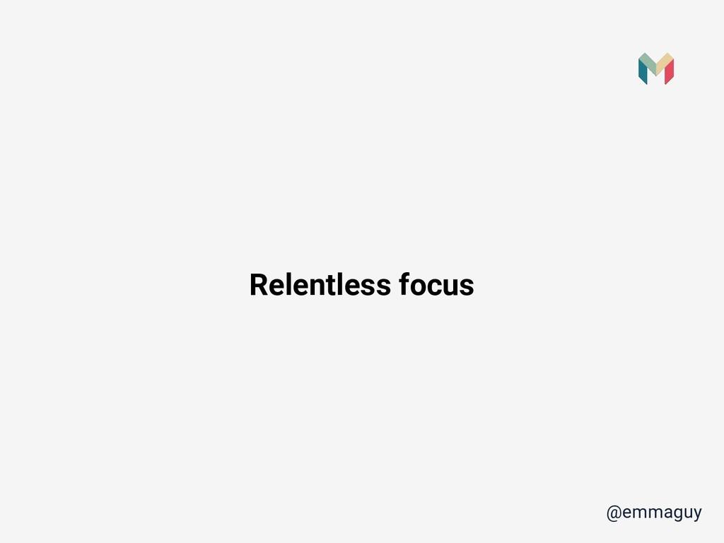 Relentless focus @emmaguy