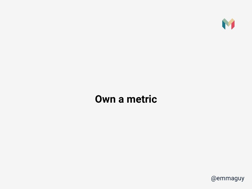 Own a metric @emmaguy