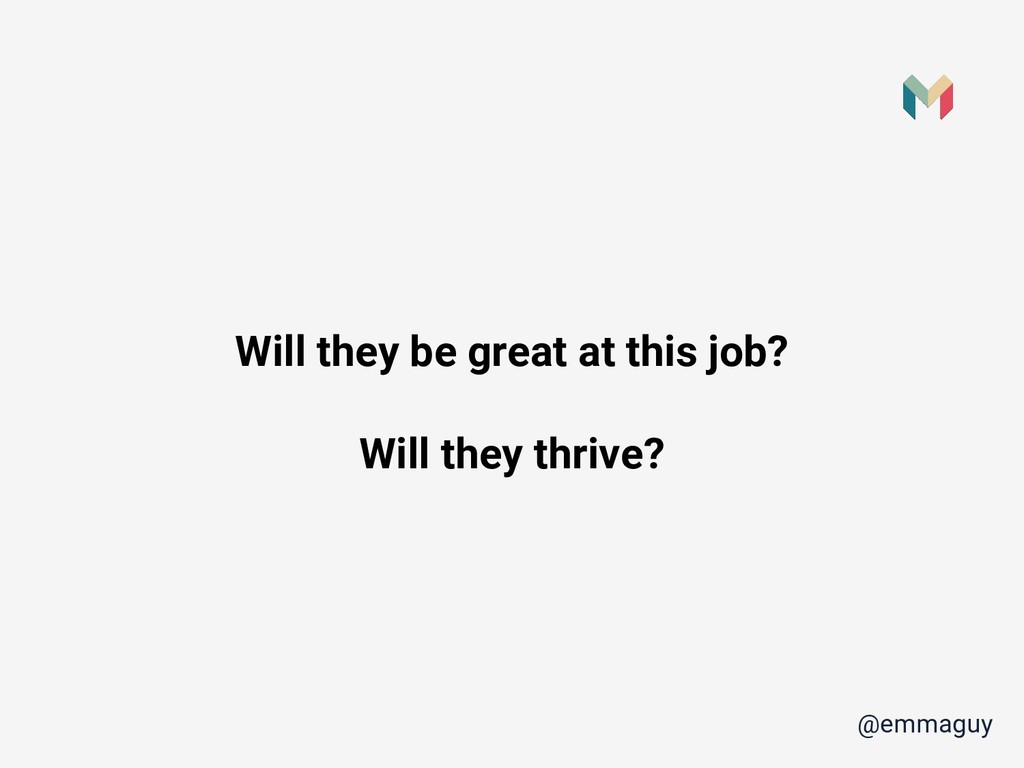 Will they be great at this job? Will they thriv...