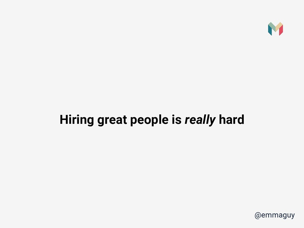 Hiring great people is really hard @emmaguy